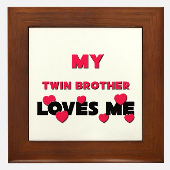 My TWIN BROTHER Loves Me Framed Tile