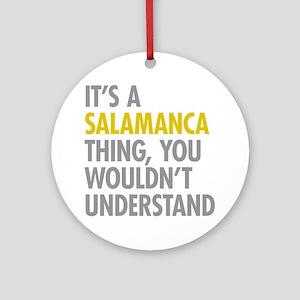 Its A Salamanca Thing Ornament (Round)
