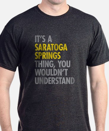 Its A Saratoga Springs Thing T-Shirt