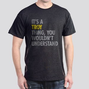 Its A Troy Thing Dark T-Shirt