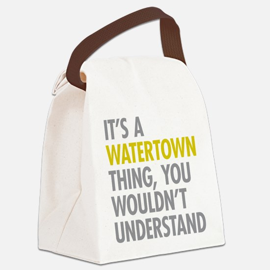 Its A Watertown Thing Canvas Lunch Bag