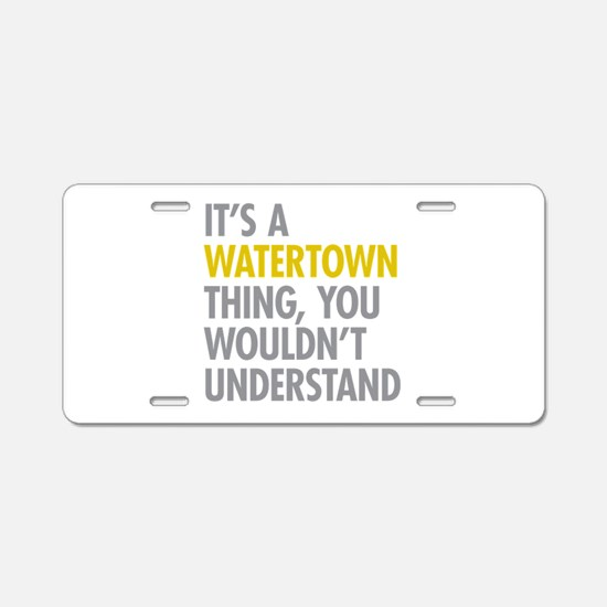 Its A Watertown Thing Aluminum License Plate