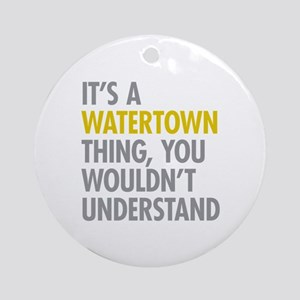 Its A Watertown Thing Ornament (Round)