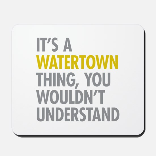 Its A Watertown Thing Mousepad