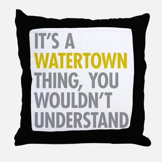 Its A Watertown Thing Throw Pillow