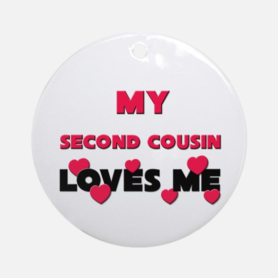 My SECOND COUSIN Loves Me Ornament (Round)