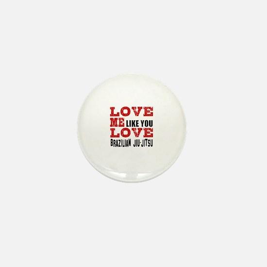 Love Me Like You Love Brazilian Jiu Ji Mini Button