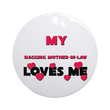 My NAGGING MOTHER-IN-LAW Loves Me Ornament (Round)