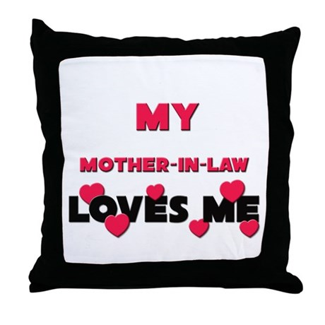 My MOTHER-IN-LAW Loves Me Throw Pillow