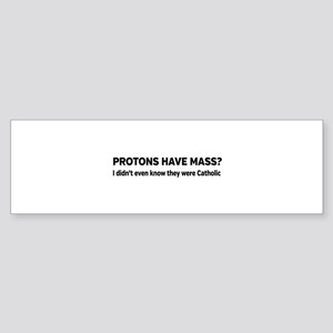 Catholic protons Bumper Sticker