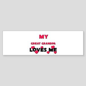 My GREAT GRANDPA Loves Me Bumper Sticker