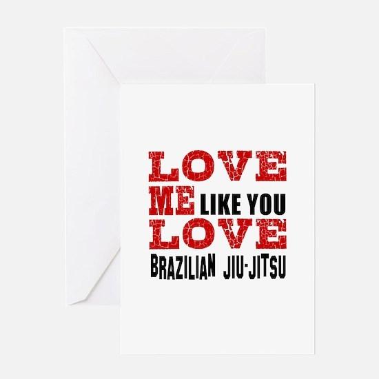 Love Me Like You Love Brazilian Jiu Greeting Card
