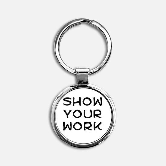 Show your work Round Keychain