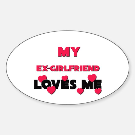 My EX-GIRLFRIEND Loves Me Oval Decal