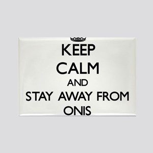 Keep calm and stay away from Onis Magnets