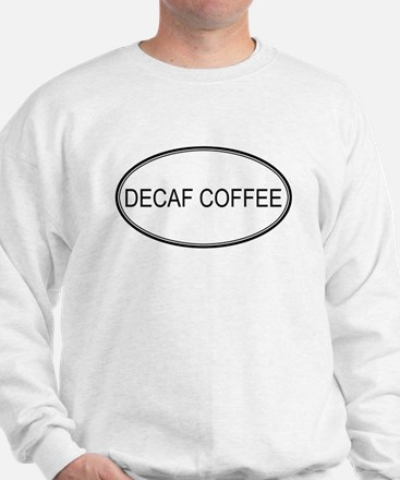 DECAF COFFEE (oval) Sweatshirt