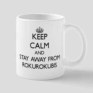 Keep calm and stay away from Rokurokubis Mugs