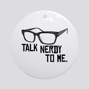Talk Nerdy To Me. Ornament (Round)