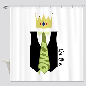 I'm The King Shower Curtain