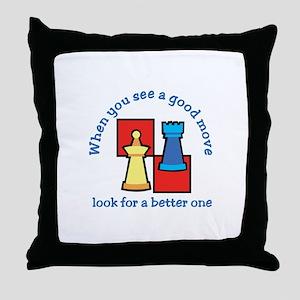 Good Move Better Throw Pillow