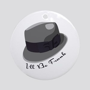 Ill Be Frank Ornament (Round)
