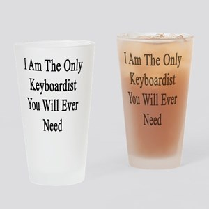 I Am The Only Keyboardist You Will  Drinking Glass