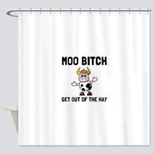 Moo Bitch Shower Curtain