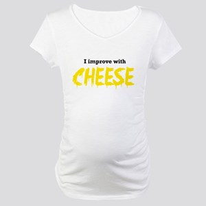 I improve with cheese Maternity T-Shirt