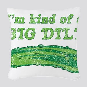 I'm kind of a big dill Woven Throw Pillow