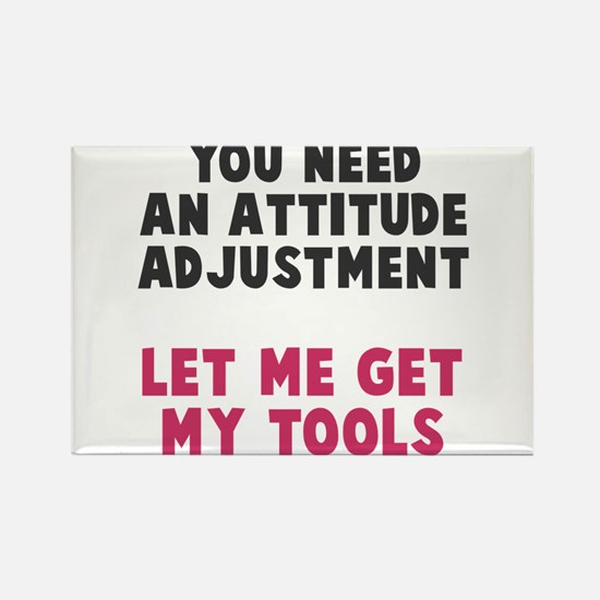 You need an attitude adjustment Rectangle Magnet