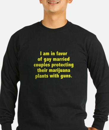 I am in favor of gay marriage guns pot T