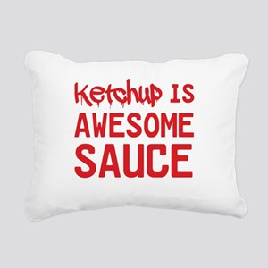 Ketchup is awesome sauce Rectangular Canvas Pillow