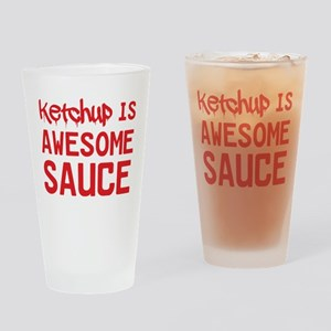 Ketchup is awesome sauce Drinking Glass
