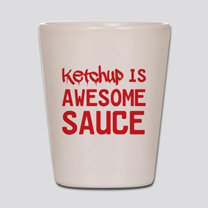 Ketchup is awesome sauce Shot Glass