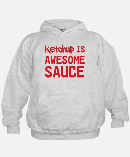Ketchup is awesome sauce Hoodie