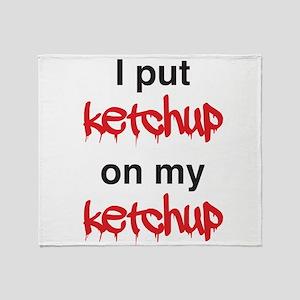 I put ketchup on my ketchup Throw Blanket