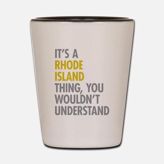 Its A Rhode Island Thing Shot Glass