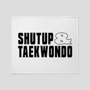 Shut Up And Taekwondo Throw Blanket