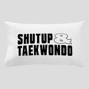 Shut Up And Taekwondo Pillow Case