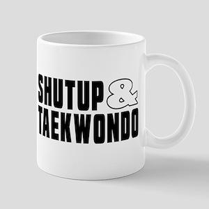 Shut Up And Taekwondo 11 oz Ceramic Mug