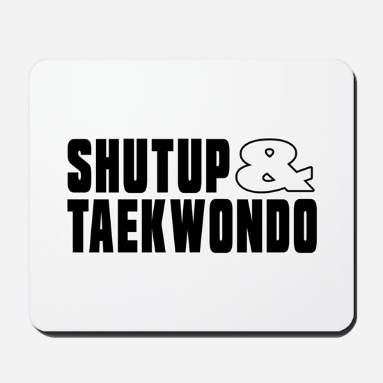 Shut Up And Taekwondo Mousepad
