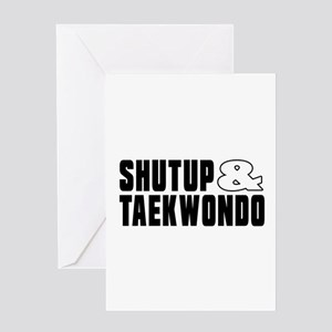 Shut Up And Taekwondo Greeting Card