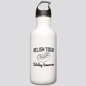 Relish today ketchup tomorrow Water Bottle
