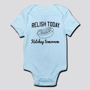 Relish today ketchup tomorrow Body Suit
