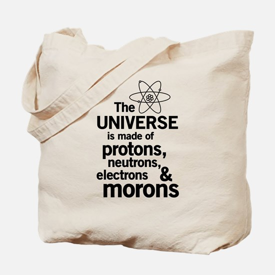 Universe is made of morons Tote Bag