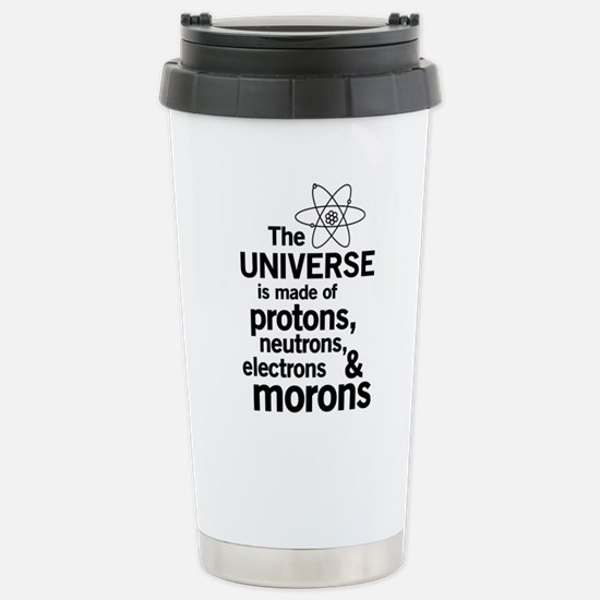 Universe is made of morons Travel Mug