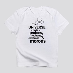 Universe is made of morons Infant T-Shirt