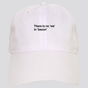 """There is no """"we"""" in """"bacon"""" Baseball Cap"""