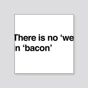 "There is no ""we"" in ""bacon"" Sticker"