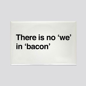 "There is no ""we"" in ""bacon"" Magnets"